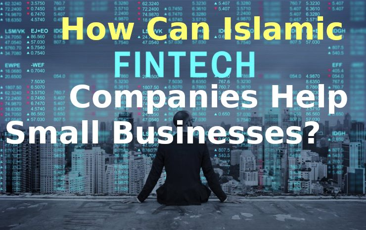 How Can Islamic Fintechs Help Small Businesses?